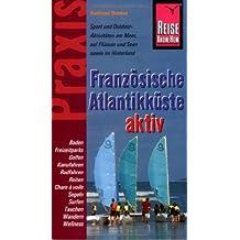 Reise Know-How Praxis: Französische Atlantikküste aktiv: Tipps für aktive Erholung und sportliche Abwechslung