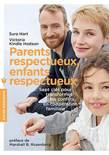 Parents respectueux, enfants respectueux: Sept clés pour transformer les confits en coopération famililale par Sura Hart, Victoria Kindle Hodson