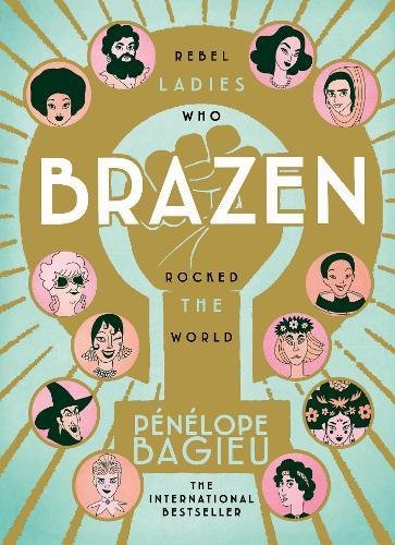 Brazen. Rebel Ladies Who Rocked The World por Bagieu Penelope