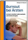 Burnout bei Ärzten: Arztsein zwischen Lebensaufgabe und Lebens-Aufgabe