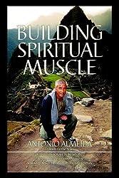 Building Spiritual Muscle / Fortalezca Mente y Espiritu by Antonio Almeida (2004-04-07)