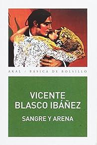 SANGRE Y ARENA par Vicente Blasco Ibáñez