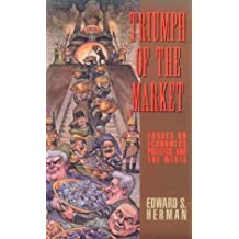 Triumph of the Market: Essays on Economics, Politics, and the Media by Edward S. Herman (1999-07-01)