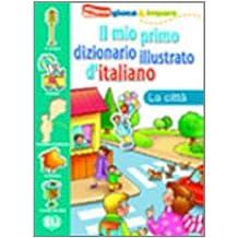 Il mio primo dizionario illustrato d'italiano. La città
