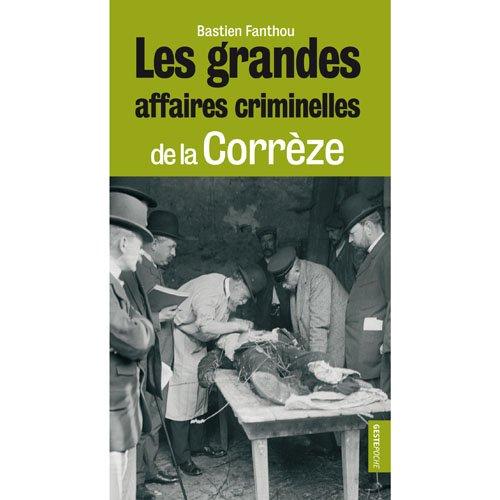 Les grandes affaires criminelles de la Corrèze - POCHE
