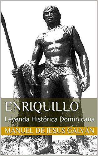 Enriquillo: Leyenda Histórica Dominicana (Obras Clásicas Dominicanas nº 2) por Manuel de Jesús Galván