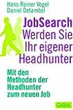 JobSearch. Werden Sie Ihr eigener Headhunter: Mit den Mthoden der Headhunter zum neuen Job (Dein Erfolg)