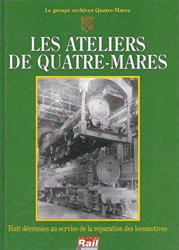Descargar Libro Les Ateliers de Quatre-Mares : Huit décennies au service de la réparation des locomotives de Groupe Archives Quatre-Mares