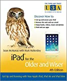 iPad for the Older and Wiser: Get Up and Running with Your Apple iPad, iPad Air and iPad Mini