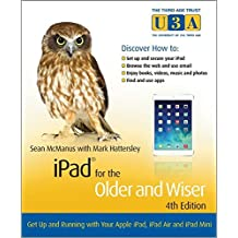 iPad for the Older and WiserGet Up and Running with your Apple iPad, iPad Air and iPad Mini 4e (The Third Age Trust (U3A)/Older & Wiser)