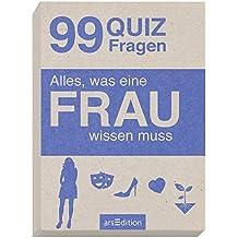 Alles, was eine FRAU wissen muss: 99 Quizfragen