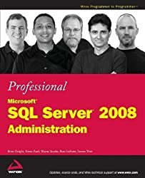 Professional Microsoft SQL Server 2008 Administration (Wrox Programmer to Programmer) by Knight, Brian, Patel, Ketan, Snyder, Wayne, LoForte, Ross, W (2008)