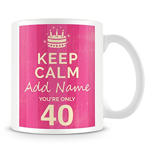 Keep Calm You're Only 40 Personalised Mug - Pink, Blue or Red