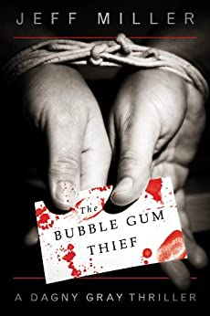 The Bubble Gum Thief (Dagny Gray Thriller) by [Miller, Jeff]