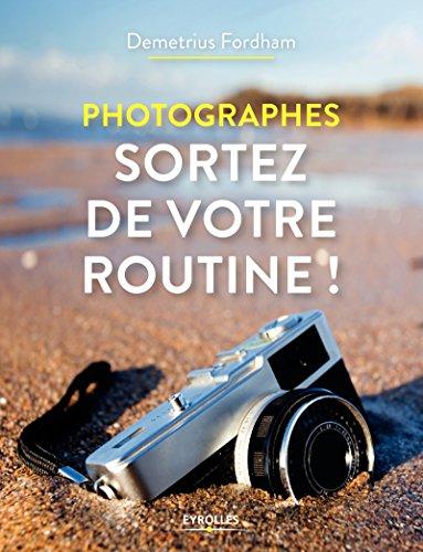 Photographes, sortez de votre routine !