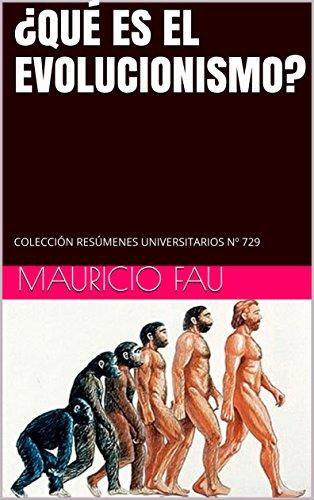 ¿QUÉ ES EL EVOLUCIONISMO?: COLECCIÓN RESÚMENES UNIVERSITARIOS Nº 729 por Mauricio Fau