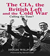 The CIA, the British Left and the Cold War: Calling the Tune? (Studies in Intelligence) by Hugh Wilford (2014-09-13)
