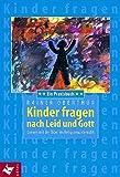 Kinder fragen nach Leid und Gott: Lernen mit der Bibel im Religionsunterricht. Ein Praxisbuch - Unter Mitarbeit von Alois Mayer