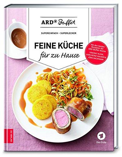 ARD Buffet - Feine Küche für zu Hause: supereinfach - superlecker