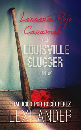 Lencería rojo caramelo y un Louisville Slugger  (I.O.N. nº 1) (Spanish Edition)