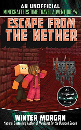 Unofficial Time Travel: Escape from the Nether: An Unofficial Minecrafters Time Travel Adventure, Book 4 (English Edition)