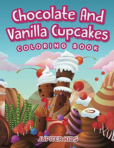 Chocolate And Vanilla Cupcakes Coloring Book (Cupcake Coloring and Art Book Series)