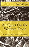 All Quiet On the Western Front: (A BookCaps Study Guide)