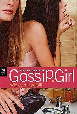 Gossip Girl 5: Wie es mir gefällt (Die Gossip Girl-Serie, Band 5)