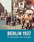 Berlin 1937: Im Schatten von morgen