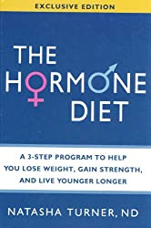 Hormone Diet, The: A 3-Step Program to Help You Lose Weight, Gain Strength, and Live Younger Longer