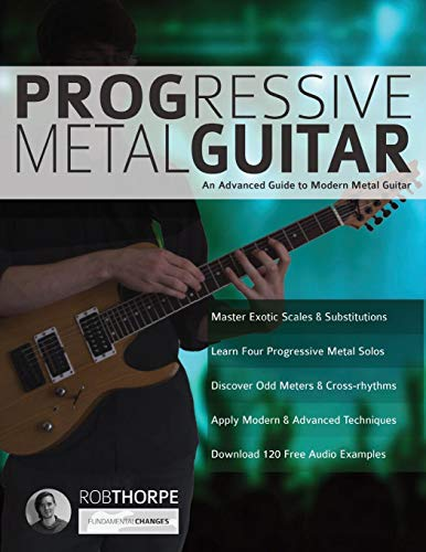 Progressive Metal Guitar: An Advanced Guide to Modern Metal Guitar (Heavy Metal Guitar, Band 3) (Progressive Method Guitar)