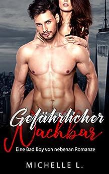 Gefährlicher Nachbar: Eine Bad Boy von nebenan Romanze von [L., Michelle]