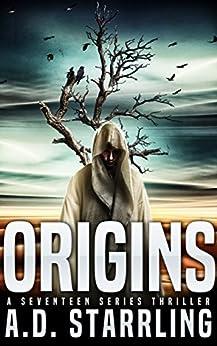 Origins (A Seventeen Series Thriller Book 5) by [Starrling, AD]