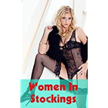 Women In Stockings: The hottest and most attractive females in stockings and nylons (English Edition)