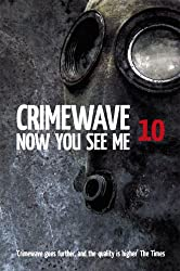 Crimewave 10: Now You See Me (Crimewave Short Story Collections)