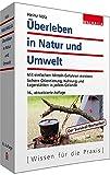 Überleben in Natur und Umwelt: Mit einfachen Mitteln Gefahren meistern; Mit Übungs- und Ausbildungsplan sowie ABC-Teil - Heinz Volz