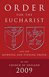 Order for the Eucharist: And for Morning and Evening Prayer in the Church of England 2009