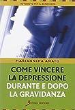 Scarica Libro Come vincere la depressione durante e dopo la gravidanza (PDF,EPUB,MOBI) Online Italiano Gratis