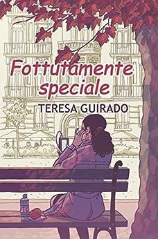 Fottutamente speciale: (Italian version) di [Guirado, Teresa]