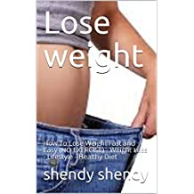 Lose weight: How To Lose Weight Fast and Easy (NO EXERCISE) - Weight Loss - Lifestyle - Healthy Diet  (English Edition)