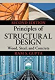 Principles of Structural Design: Wood, Steel, and Concrete, Second Edition by Ram S. Gupta (2014-04-22)
