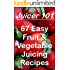 Juicer (Easy Fruit & Vegetable Diet Weight Loss Juicing Recipes Book 1)