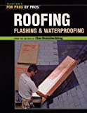 Roofing, Flashing and Waterproofing (For Pros, by Pros) by Fine Homebuilding (2006) Paperback