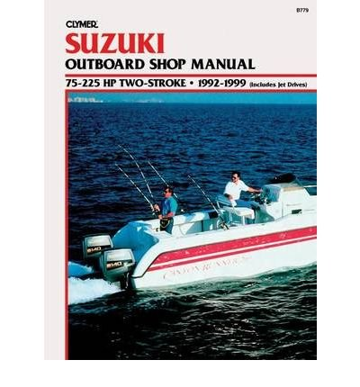 [(Suzuki 75-225 HP 2-Stroke, 1992-1999: Outboard Shop Manual)] [Author: Clymer Publications] published on (November,