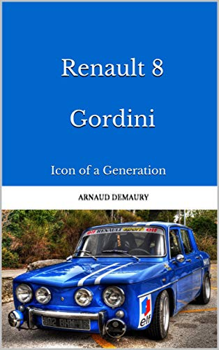 Renault 8 Gordini: Icon of a Generation (English Edition) por Arnaud Demaury