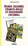 Bande Dessinée Franco-Belge et Imaginaire Colonial. des Annees 1930 aux Annees 1980