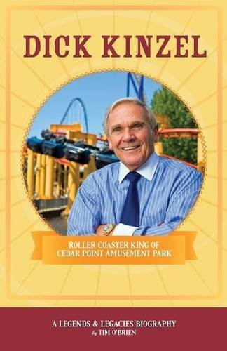 Dick Kinzel: Roller Coaster King of Cedar Point Amusement Park (Legends & Legacies Series) by Tim O'Brien (2015-10-16) par Tim O'Brien