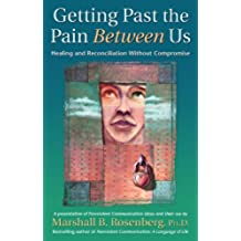 Getting Past the Pain Between Us: Healing and Reconciliation Without Compromise (Nonviolent Communication Guides) (English Edition)