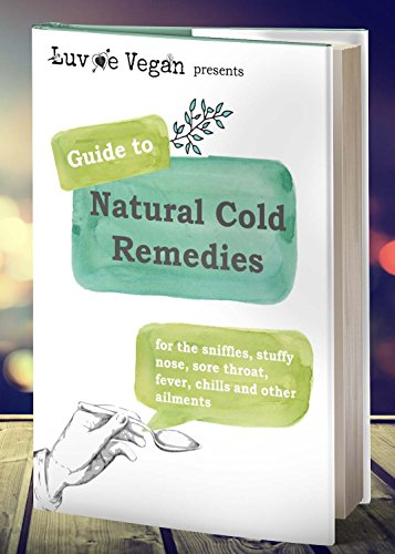 love-me-vegan-presents-guide-to-natural-cold-remedies-for-the-sniffles-stuffy-nose-sore-throat-fever