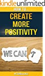 How To Create More Positivity (How To...